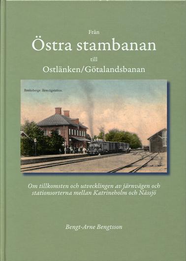Från Östra stambanan till Ostlänken/Götalandsbanan : om tillkomsten och utvecklingen av järnvägen och stationerna mellan Katrineholm och Nässjö av Bengt-Arne Bengtsson